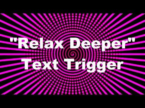 """""""Relax Deeper"""": Text Trigger"""