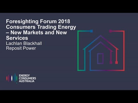 Lachlan Blackhall, Reposit Power - Consumers Trading Energy - New Market and New Services
