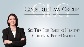 Goostree Law Group Video - Six Tips For Raising Healthy Children Post-Divorce