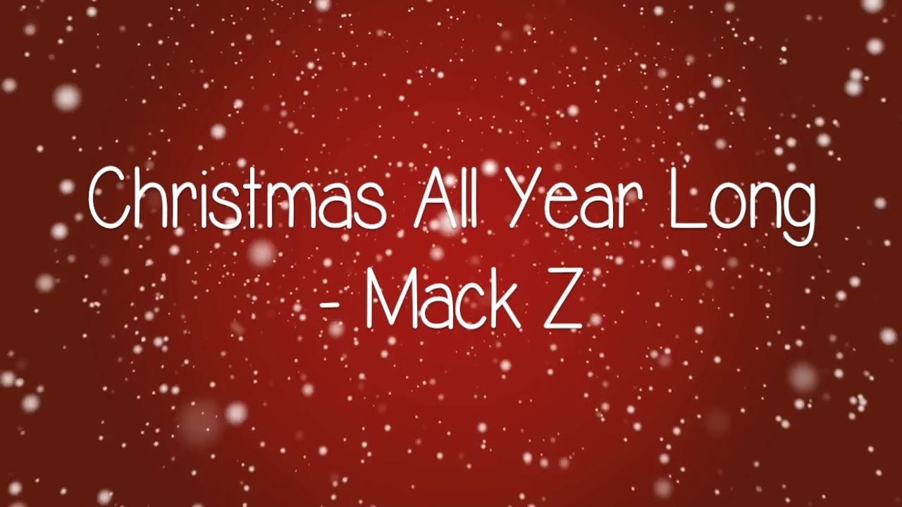 Mack Z - Christmas All Year Long (Lyrics) - YouTube