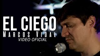 Marcos Vidal - El Ciego - CD SIGO ESPERANDOTE - OFICIAL