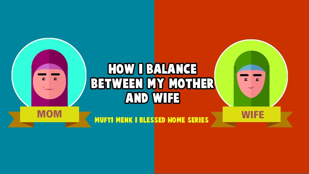 How I Balance Between My Mother and Wife? | Mufti Menk | Blessed Home Series