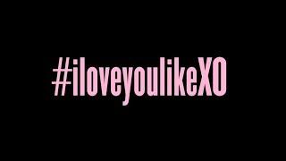 #iloveyoulikeXO