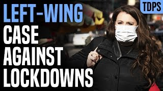 The Left Wing Case Against Lockdowns