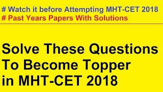 MHT-CET 2018 CRASH COURSE Revision And Past Year Papers