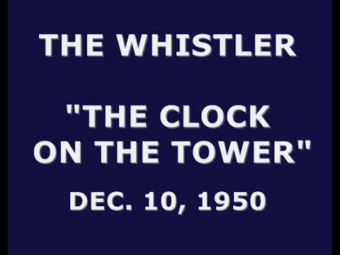 "THE WHISTLER -- ""THE CLOCK ON THE TOWER"" (12-10-50)"