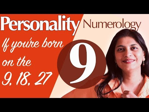 Numerology The Number 9 Personality (if You're Born On The 9, The 18, Or The 27)