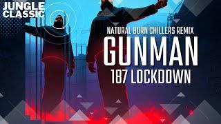Gunman - 187 Lockdown Natural Born Chillers Remix