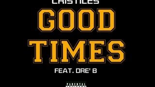 Repeat youtube video Cristiles - Good Times (Feat. Dre' B)