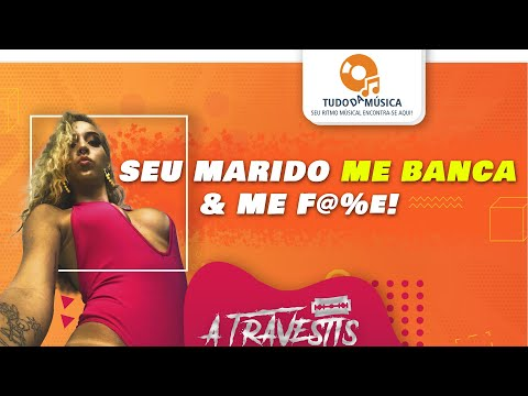 A Travestis - Seu Marido Me Banca E Me F@%E - (Lyric Video) - Lançamento 2020
