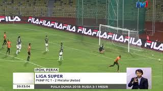 LIGA SUPER : PKNP FC 1-2 MELAKA UNITED [20 JUN 2018]