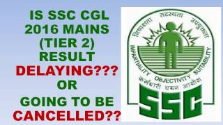 SSC CGLE 2016 RESULT DELAYING OR EXAM CANCELLING