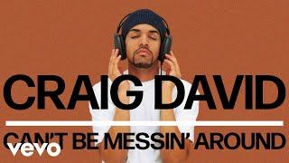 Craig David Can 39 t Be Messin 39 Around Audio.mp3