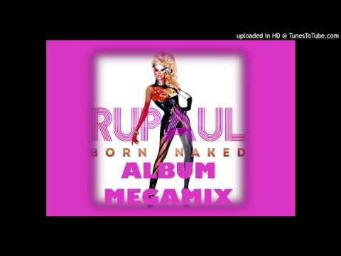 RuPaul Born Naked Album Megamix ♡ Morgan Fabulous