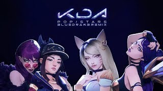 K/DA -  POP/STARS (BlueDrak3 Remix)