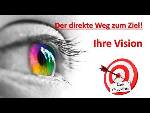 Ihre Vision - Ihr Ziel erreichen Sie mit einer glasklaren Vorstellung!