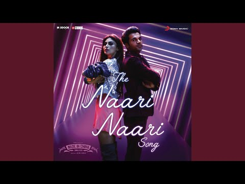 "The Naari Naari Song (From ""Made In China"")"