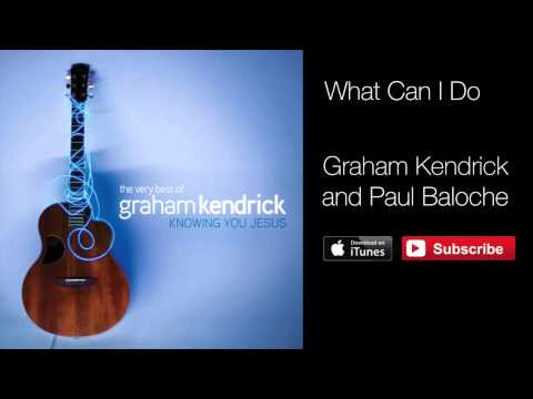 What Can I Do Lyrics & Chords   Paul Baloche & Graham Kendrick ...