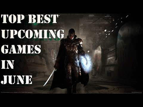Top Best Upcoming Games in June 2016 Gameplay Compilation HD