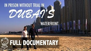 Download Imprisoned Without Trial in Dubai's Waterfront - Full Documentary Mp3 and Videos