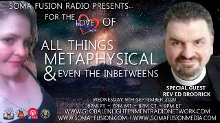 A SOMA FUSION RADIO EXCLUSIVE! SPECIAL GUEST REV. ED BRODRICK ON ALL THINGS METAPHYSICAL 9-9-20