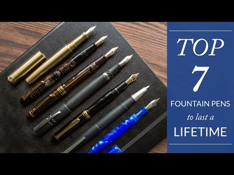 Top 7 Fountain Pens to Last a Lifetime
