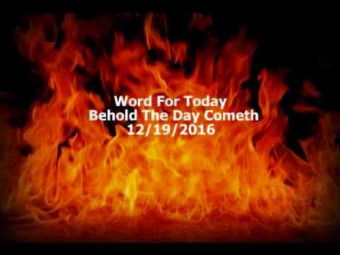 Word For Today~Behold The Day Cometh