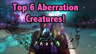 Ark Top 6 Aberration Creatures!  Ark Survival Evolved Aberration
