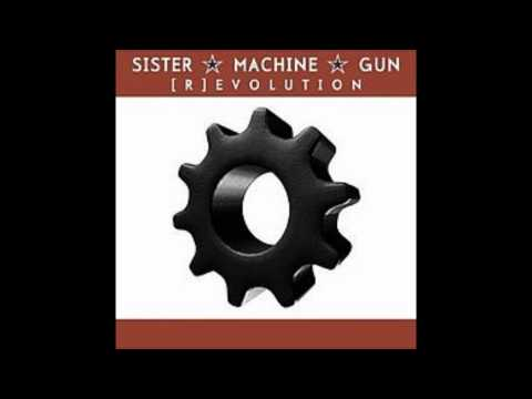Sister Machine Gun - Got To Be