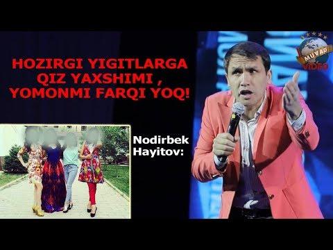 Nodirbek Hayitov - Hozirgi Yigitlarga Qiz Yomonmi Farqi Yo`q!