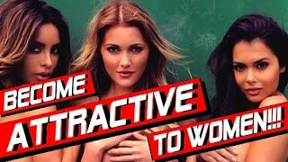 HOW TO BE MORE ATTRACTIVE TO WOMEN ( #1 BIGGEST MISTAKE!!! ) HOW TO BECOME MORE ATTRACTIVE TO GIRLS