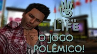 Second Life, O JOGO POLÊMICO!