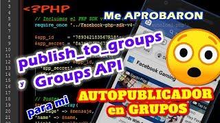 Mi propio AUTOPUBLICADOR de facebook 2019 para GRUPOS | Publish_to_groups y Groups API aprobados