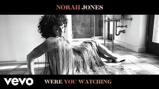 Norah Jones - Were You Watching? (Audio)