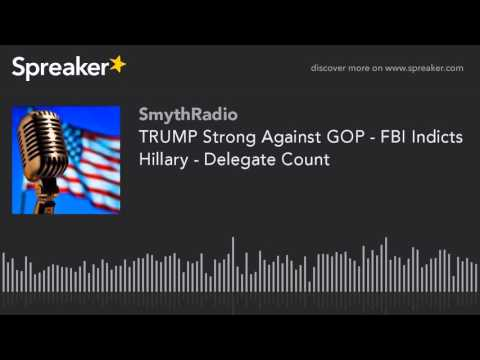 TRUMP Strong Against GOP - FBI Indicts Hillary - Delegate Count (part 5 of 13)