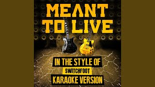 Meant to Live (In the Style of Switchfoot) (Karaoke Version)