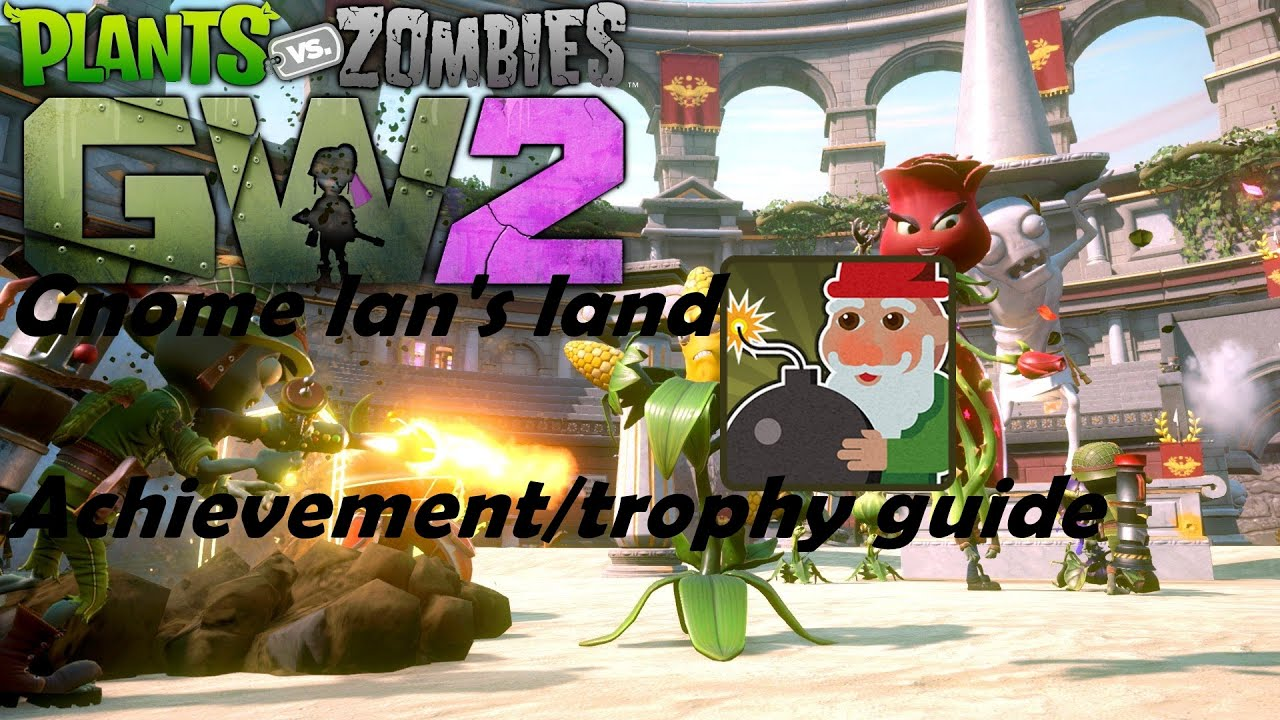 Plants Vs Zombies Garden Warfare 2 Gnome Man 39 S Land Achievement Trophy Guide Youtube