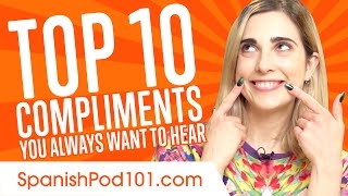 Learn the Top Spanish 10 Compliments You Always Want to Hear