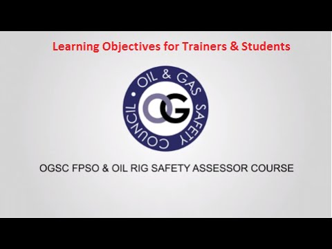 Learning Objectives - FPSO & Oil Rig Safety Assessor Course : Oil and Gas Safety Council (OGSC)