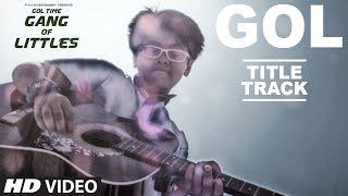Gol - Title Song ( Video ) || Gang Of Littles  || Movie Releasing 2nd Dec 2016
