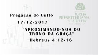 pregação 17/12/2017 (Aproximando-nos do trono da graça)