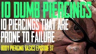 10 Dumb Piercings - Body Piercing Basics EP 37