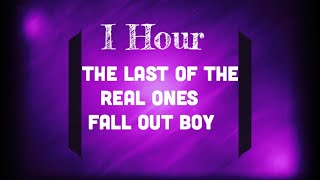 Download The Last of The Real Ones-Fall Out Boy-1 Hour Mp3 and Videos