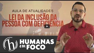 Atualidades - Lei da inclusão da pessoa com deficiência (Humanas em Foco)