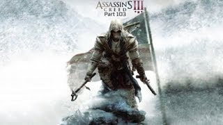 Let's Play Assassin's Creed III Part 103 - Insert Your Own Clever Montage Title Here!