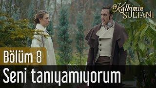 Kalbimin Sultanı 8. Bölüm (Final) - Seni Tanıyamıyorum