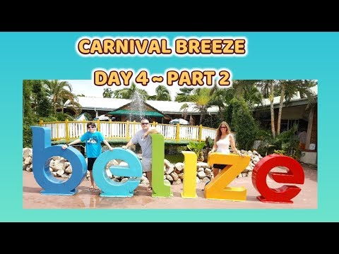CARNIVAL BREEZE DAY 4 ~ PART 2 ~ BELIZE