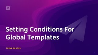 Setting Conditions - Theme Builder Tutorial