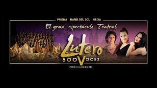 LUTERO 500 VOCES - NADIA , MARIA DEL SOL , PRISMA Y MAS DE 300 ACTORES EN ESTA MARAVILLOSA OBRA