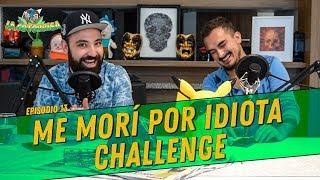 La Cotorrisa - Episodio 13 - Me morí por idiota challenge